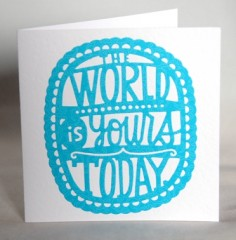 The World Is Yours Today Card